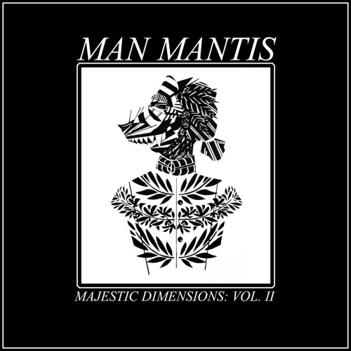 Man Mantis - Majestic Dimensions Vol. II