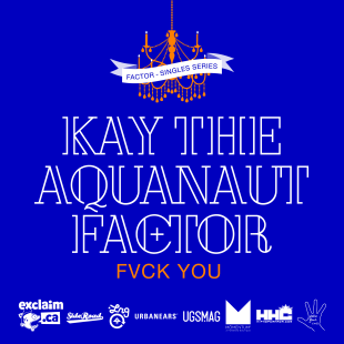 "Factor - ""Fvck You"" feat. Kay the Aquanaut"