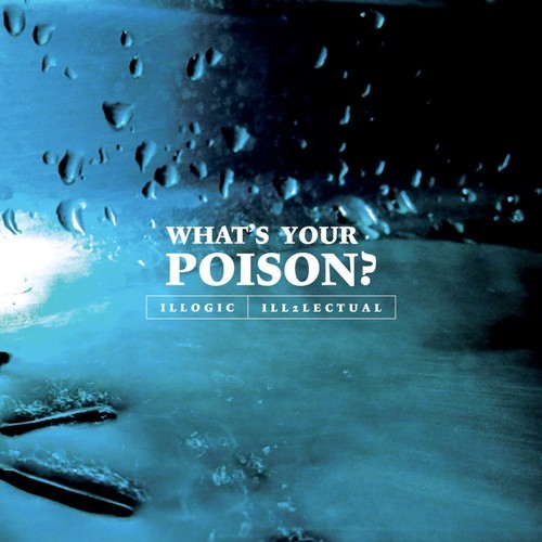 """Illogic - """"What's Your Poison?"""" prod. by Ill2lectual"""