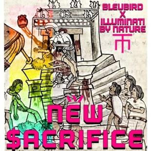 "Bleubird - ""New $acrifice"" prod. by Illuminati By Nature"