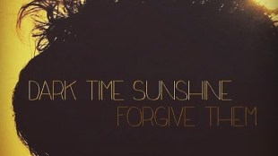 "Dark Time Sunshine - ""Forgive Them"""