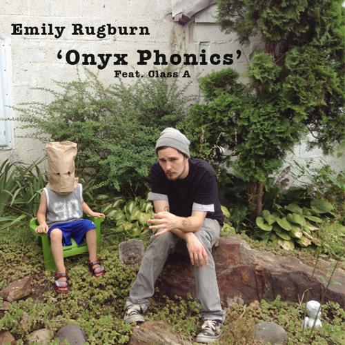 """Emily Rugburn - """"Onyx Phonics"""" Feat. Class A"""