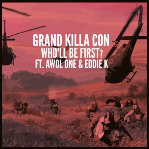 "Grand Killa Con - ""Who'll Be First?"" ft. Awol One & Eddie K"