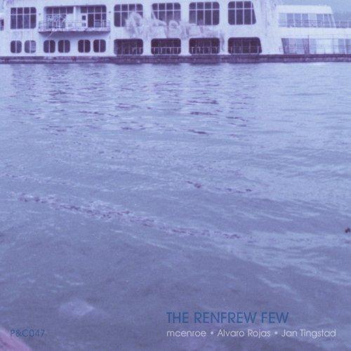 The Renfrew Few (mcenroe + Alvaro Rojas + Jan Tingstad)
