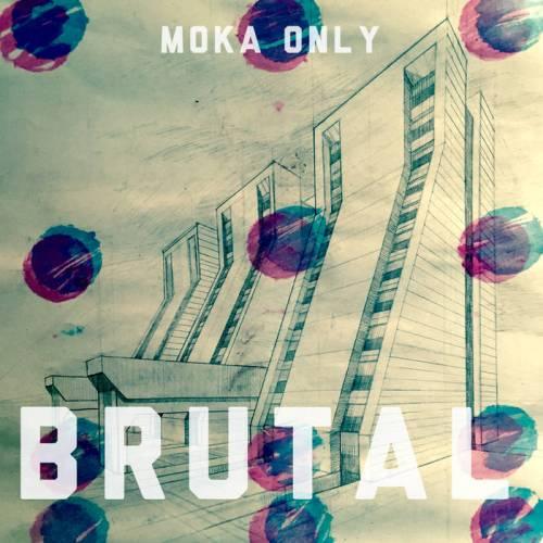 "Moka Only – ""It's Brutal"""