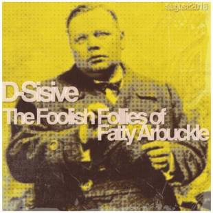 D-Sisive - The Foolish Follies of Fatty Arbuckle [august:2016]