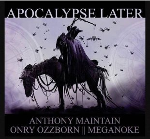 "Anthony Maintain - ""Apocalypse Later"" feat. Onry Ozzborn & Meganoke"