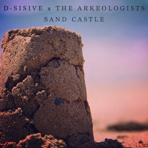 "Premiere: D-Sisive x The Arkeologists - ""Sand Castle"""