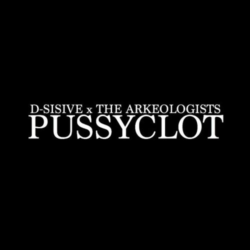"""D-Sisive x The Arkeologists - """"Pussyclot"""""""