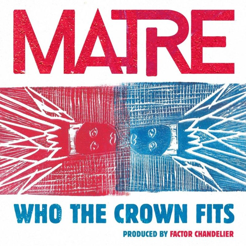 Matre - Who the Crown Fits (prod. by Factor Chandelier)