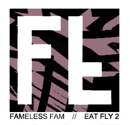Fameless Fam - Eat Fly II