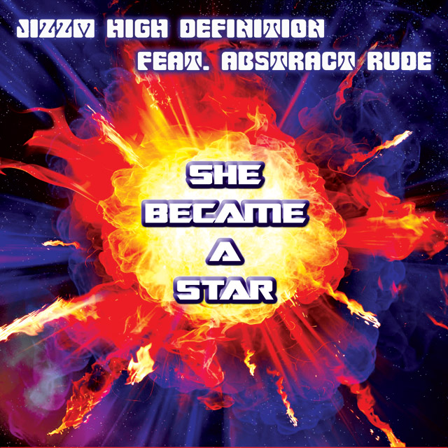 "Jizzm High Definition feat. Abstract Rude - ""She Became a Star"""