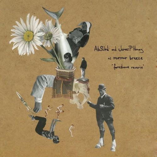 Murmur Breeze (Absurd and James P Honey) - Foreshore Reverie