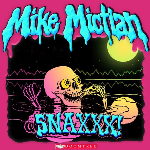 Mike Mictlan - SNAXXX