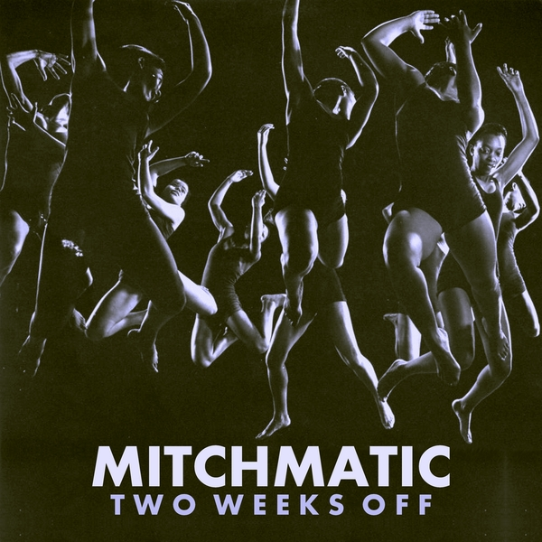 Mitchmatic - Two Weeks Off