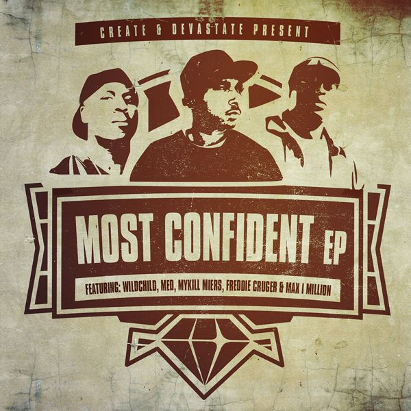 """Create & Devastate (feat. Wildchild & MED) - """"Most Confident"""""""