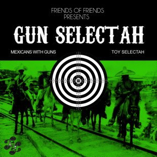 Mexicans with Guns + Toy Selectah = Gun Selectah
