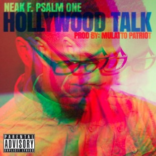 "Neak ft. Psalm One - ""Hollywood Talk"" prod. by Mulatto Patriot"