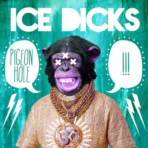 """Pigeon Hole - """"Ice Dicks"""""""