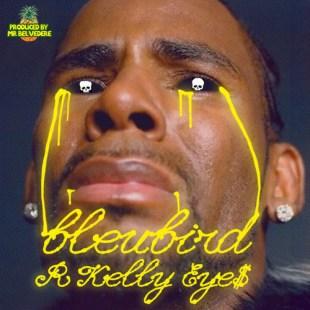 """Bleubird - """"R Kelly Eye$"""""""