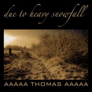 A Thomas - Due to Heavy Snowfall
