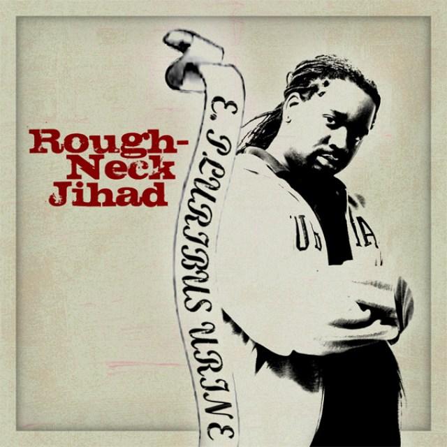 Roughneck Jihad (Third Sight) - E Pluribus Urine