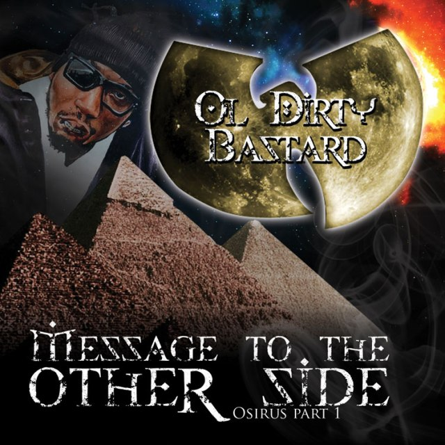 Ol' Dirty Bastard - Message To The Other Side: Osirus Part 1