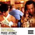 Pugs Atomz - Conversations with a Chamelion
