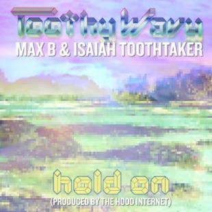 isaiah-toothtaker-hold-on-feat-max-b-prod-hood-internet