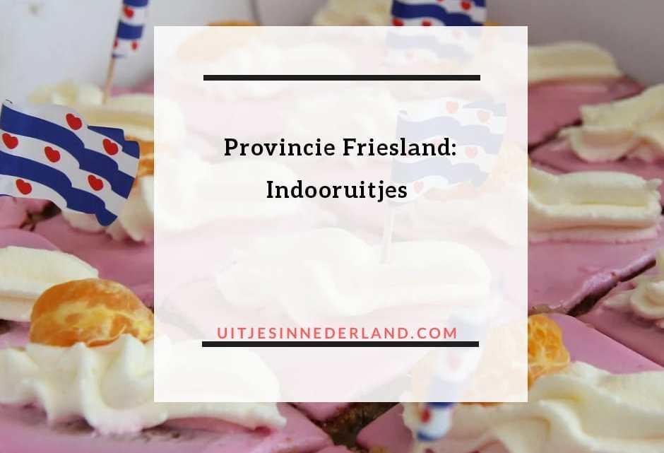 Provincie Friesland: Indooruitjes