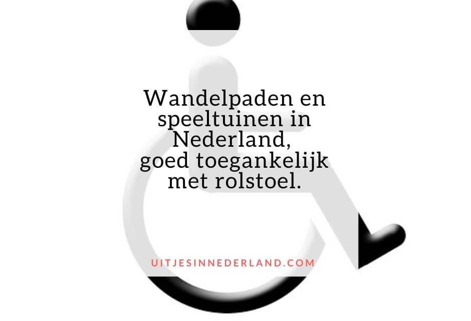 Wandelpaden en speeltuinen in Nederland, goed toegankelijk met rolstoel.