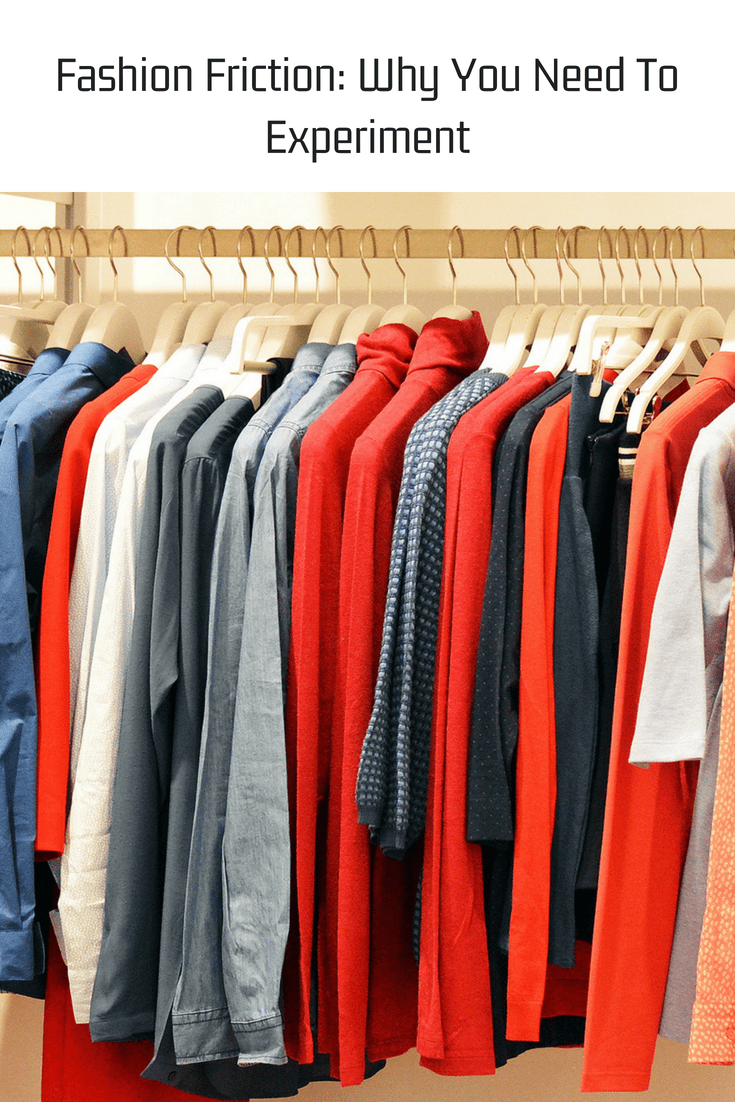 Fashion Friction: Why You Need To Experiment
