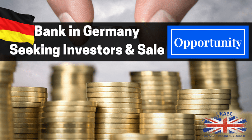 UKABC Introducing Opportunity : Bank In Germany – Seeking Sale & Investors