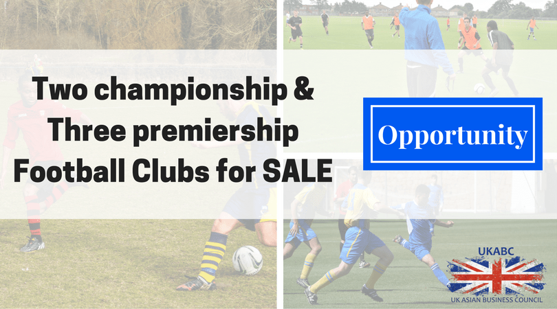 UKABC Introducing Opportunity : Two Championship & Three Premiership Football Clubs for sale