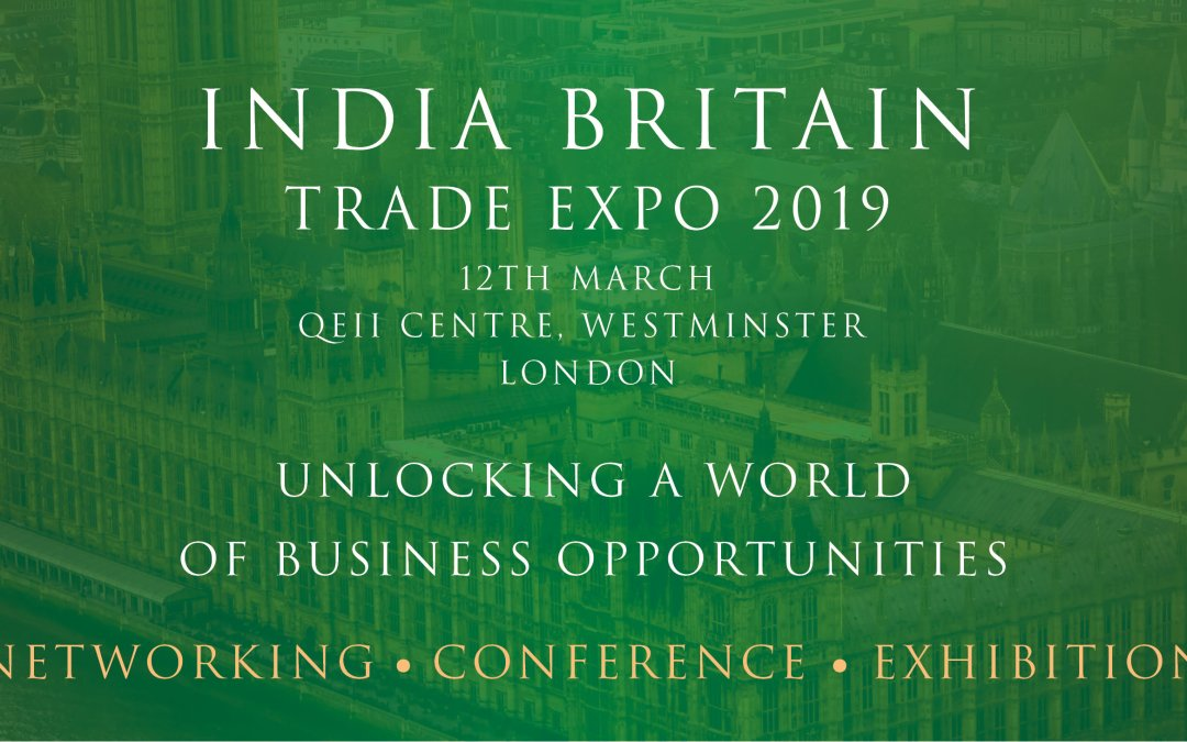India Britain Trade Expo 2019 – 12TH MARCH 2019 QUEEN ELIZABETH II CONFERENCE CENTRE WESTMINSTER, LONDON