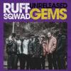 Ruff Sqwad - Unreleased Gems