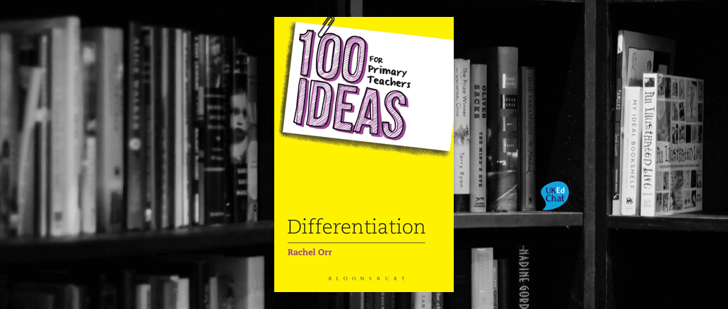 Book: 100 ideas for Primary Teachers - Differentiation by @RachelOrr