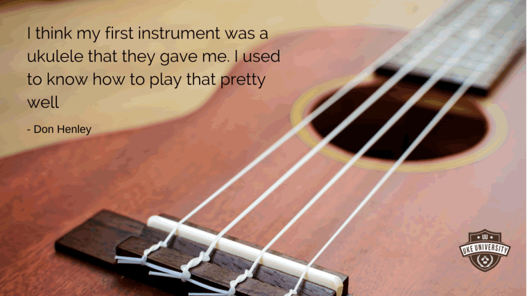 A ukulele quote from Don henley the first instrument they gave me