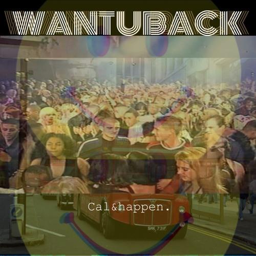 Cal and Happen - Want U Back