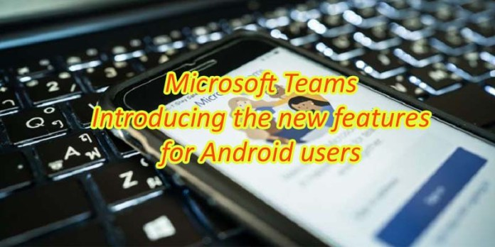 Microsoft Teams: Introducing the new features for Android users