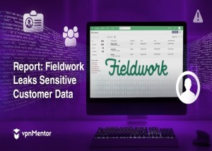 Fieldwork Data Breach Exposes Clients' PII Information, Payment Details, Alarm Codes and More