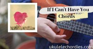 If I Can't Have You Ukulele Chords by Astrid S