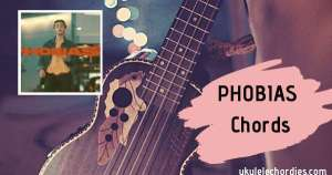 Read more about the article Phobias Ukulele chords by Johnny Orlando