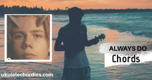 Read more about the article The Kid LAROI – ALWAYS DO Ukulele Chords