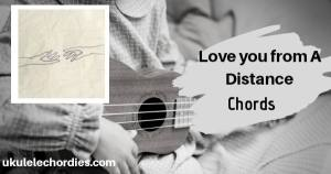 Love You From A Distance Ukulele Chords by Ashley Kutcher
