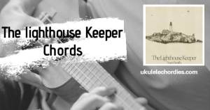 The Lighthouse Keeper Ukulele Chords by Sam Smith