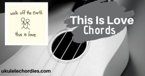This is Love (Easy) Ukulele Chords by Walk off the Earth