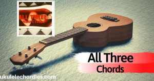 All Three Ukulele Chords by Noah Cyrus
