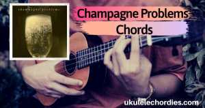 Read more about the article Taylor Swift – Champagne Problems Ukulele Chords