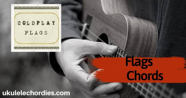 Read more about the article Flags Ukulele Chords by Coldplay